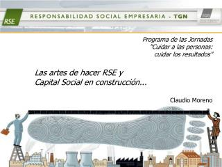 Programa de las Jornadas Cuidar a las personas:  cuidar los resultados   Las artes de hacer RSE y  Capital Social en con
