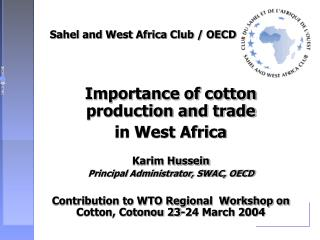 Importance of cotton production and trade  in West Africa   Karim Hussein Principal Administrator, SWAC, OECD  Contribut