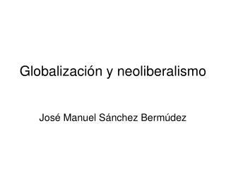 Globalizaci n y neoliberalismo