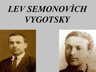 LEV SEMONOVICH VYGOTSKY