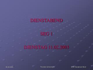 DIENSTABEND   SEG 1  DIENSTAG 11.02.2003