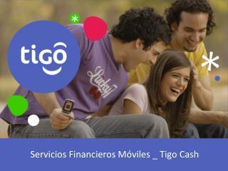 Servicios Financieros M viles _ Tigo Cash