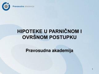 HIPOTEKE U PARNICNOM I OVR NOM POSTUPKU  Pravosudna akademija