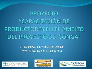PROYECTO   CAPACITACI N DE PRODUCTORES EN EL  MBITO DEL PROYECTO DE  CONGA