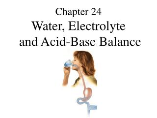 Chapter 24  Water, Electrolyte  and Acid-Base Balance