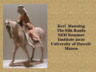 Keri  Manning The Silk Roads NEH Summer Institute 2010   University of Hawaii-Manoa