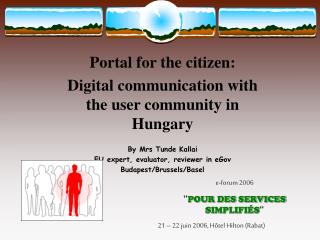 Portal for the citizen: Digital communication with the user community in Hungary  By Mrs Tunde Kallai EU expert, evaluat