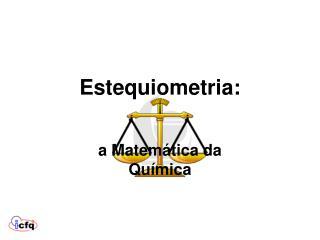Estequiometria:   a Matem tica da Qu mica