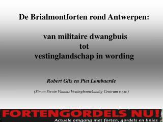 De Brialmontforten rond Antwerpen:    van militaire dwangbuis  tot  vestinglandschap in wording
