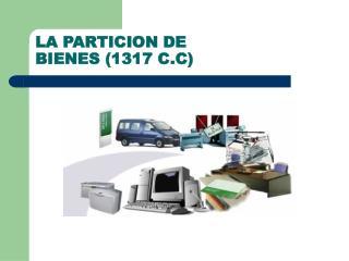 LA PARTICION DE BIENES 1317 C.C