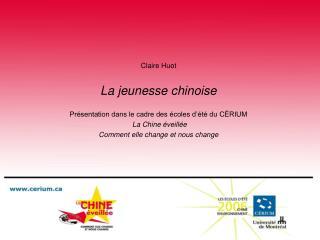 Claire Huot  La jeunesse chinoise  Pr sentation dans le cadre des  coles d  t  du C RIUM  La Chine  veill e Comment elle