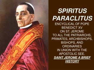 SPIRITUS PARACLITUS  ENCYCLICAL OF POPE BENEDICT XV ON ST. JEROME TO ALL THE PATRIARCHS, PRIMATES, ARCHBISHOPS,  BISHOPS