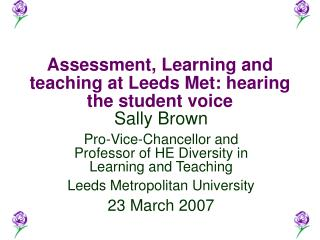 Assessment, Learning and teaching at Leeds Met: hearing the student voice