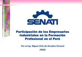 Participaci n de los Empresarios Industriales en la Formaci n Profesional en el Per    Por el Ing. Miguel Ortiz de Zeval