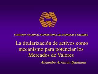 COMISION NACIONAL SUPERVISORA DE EMPRESAS Y VALORES   La titularizaci n de activos como mecanismo para potenciar los Mer