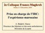 2e Colloque France-Maghreb Rabat 2-3 D cembre 2005  Prise en charge de l IRC: l exp rience marocaine  A. Belghiti Alaoui