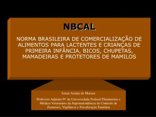 Ismar Ara jo de Moraes Professor Adjunto IV da Universidade Federal Fluminense e M dico Veterin rio da Superintend ncia