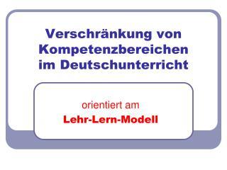 Verschr nkung von Kompetenzbereichen  im Deutschunterricht