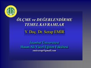 L ME ve DEGERLENDIRME TEMEL KAVRAMLAR  Y. Do . Dr. Serap EMIR  Istanbul  niversitesi  Hasan Ali Y cel Egitim Fak ltesi