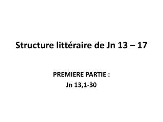 Structure litt raire de Jn 13   17