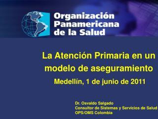 La Atenci n Primaria en un modelo de aseguramiento  Medell n, 1 de junio de 2011