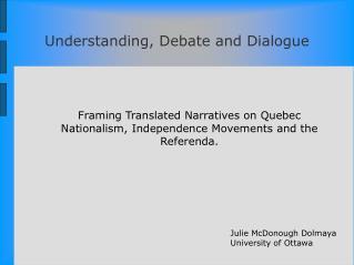 Understanding, Debate and Dialogue