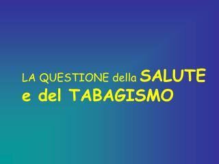 LA QUESTIONE della SALUTE e del TABAGISMO