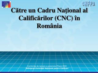 Catre un Cadru National al Calificarilor CNC  n Rom nia
