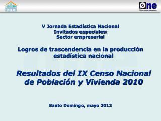 V Jornada Estad stica Nacional  Invitados especiales:  Sector empresarial  Logros de trascendencia en la producci n esta