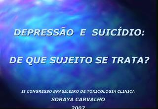 DEPRESS O  E  SUIC DIO:  DE QUE SUJEITO SE TRATA