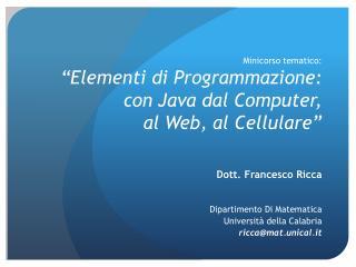 Minicorso tematico:   Elementi di Programmazione:  con Java dal Computer,  al Web, al Cellulare