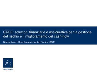 SACE: soluzioni finanziarie e assicurative per la gestione del rischio e il miglioramento del cash-flow  Simonetta Acri,