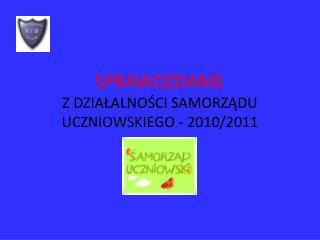 SPRAWOZDANIE  Z DZIALALNOSCI SAMORZADU UCZNIOWSKIEGO - 2010
