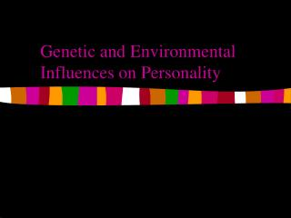 Genetic and Environmental Influences on Personality