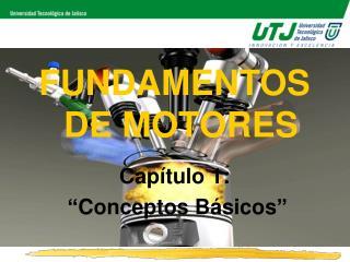 FUNDAMENTOS DE MOTORES   Cap tulo 1:   Conceptos B sicos