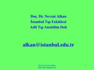 Do . Dr. Nevzat Alkan Istanbul Tip Fak ltesi Adli Tip Anabilim Dali   alkanistanbul.tr