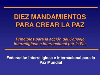 DIEZ MANDAMIENTOS PARA CREAR LA PAZ  Principios para la acci n del Consejo Interreligioso e Internacional por la Paz