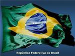 Rep blica Federativa do Brasil