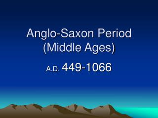 Anglo-Saxon Period Middle Ages