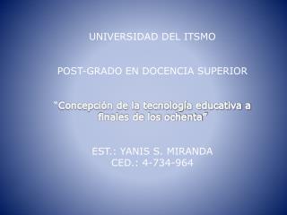 UNIVERSIDAD DEL ITSMO   POST-GRADO EN DOCENCIA SUPERIOR    Concepci n de la tecnolog a educativa a finales de los ochent