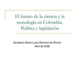 El futuro de la ciencia y la tecnolog a en Colombia.  Pol tica y legislaci n