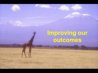 Improving our outcomes