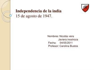 Independencia de la india 15 de agosto de 1947.