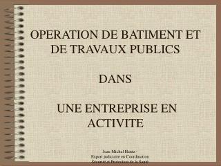 OPERATION DE BATIMENT ET DE TRAVAUX PUBLICS   DANS   UNE ENTREPRISE EN ACTIVITE