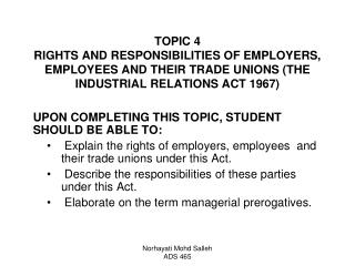 TOPIC 4 RIGHTS AND RESPONSIBILITIES OF EMPLOYERS, EMPLOYEES AND THEIR TRADE UNIONS THE INDUSTRIAL RELATIONS ACT 1967