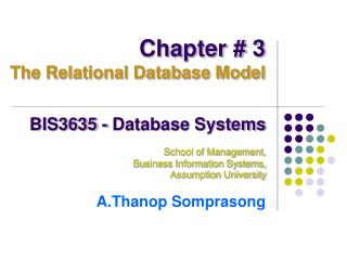 BIS3635 - Database Systems  School of Management,  Business Information Systems, Assumption University  A.Thanop Sompras
