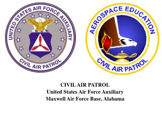 CIVIL AIR PATROL United States Air Force Auxiliary Maxwell Air Force Base, Alabama
