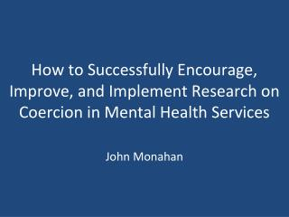 How to Successfully Encourage, Improve, and Implement Research on Coercion in Mental Health Services