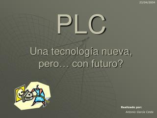 PLC   Una tecnolog a nueva, pero  con futuro