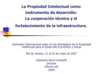 La Propiedad Intelectual como instrumento de desarrollo: La cooperaci n t cnica y el fortalecimiento de la infraestructu